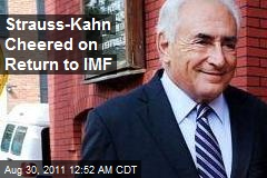 Strauss-Kahn Cheered on Return to IMF