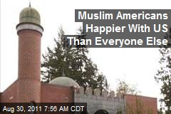 Muslim Americans Happier With US Than Everyone Else