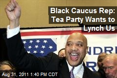 Black Caucus Rep: Tea Party Wants to Lynch Us