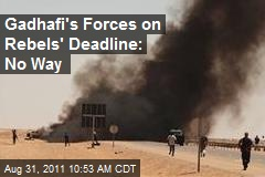 Gadhafi's Forces on Rebels' Deadline: No Way