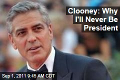 George Clooney: Why I'll Never Run for President