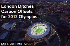 London Ditches Carbon Offsets for 2012 Olympics