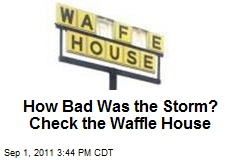 How Bad Was the Storm? Check the Waffle House