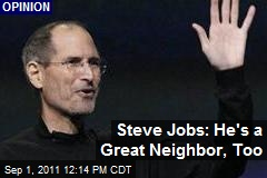 Steve Jobs: He's a Great Neighbor, Too