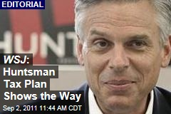 Jon Huntsman's Tax Plan Is the Best of Any GOP 2012 Candidate: 'Wall Street Journal' Editorial