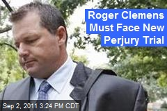 Roger Clemens Must Face New Perjury Trial