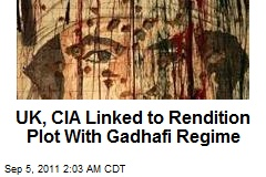 UK, CIA Linked to Rendition Plot With Gadahfi Regime