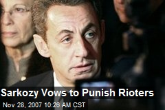 Sarkozy Vows to Punish Rioters