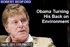 Robert Redford Thinks Barack Obama's Administration Is Turning Its Back on the Environment