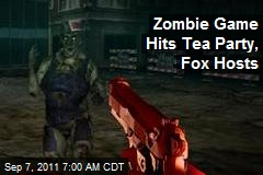 Zombie Game Hits Tea Party, Fox Hosts