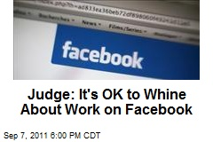 Judge: It's OK to Whine About Work on Facebook