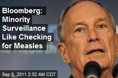 Bloomberg: Minority Surveillance Like Checking for Measles