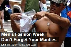Men's Fashion Week: Don't Forget Your Manties