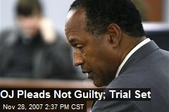 OJ Pleads Not Guilty; Trial Set