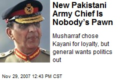 New Pakistani Army Chief Is Nobody's Pawn
