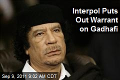 Interpol Puts Out Warrant on Gadhafi
