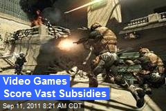 Video Games Score Vast Subsidies