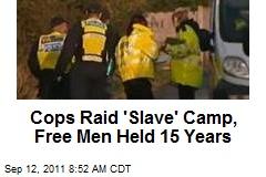 Cops Raid 'Slave' Camp, Free Men Held 15 Years