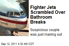 Fighter Jets Scrambled Over Bathroom Breaks