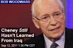 Bob Woodward: Dick Cheney Still Hasn't Learned from Iraq