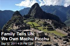 Peruvian Family Tells United Nations It Owns Machu Picchu Ruins
