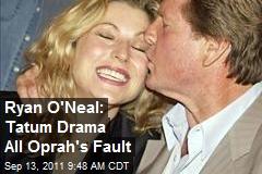 Ryan O'Neal: Tatum Drama All Oprah's Fault