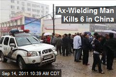 Ax-Wielding Man Kills 6 in China