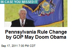 Pennsylvania Rule Change by GOP May Doom Obama