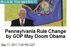Pennsylvania Rule Change by GOP May Doom Obama