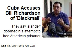 Cuba Accuses Bill Richardson of 'Blackmail'