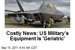 Costly News: US Military's Equipment Is 'Geriatric'