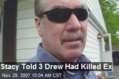 Stacy Told 3 Drew Had Killed Ex