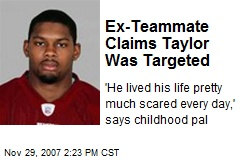 Ex-Teammate Claims Taylor Was Targeted