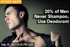 One in Five Men Never Use Deodorant, Shampoo