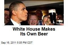 White House Brews Its Own Beer