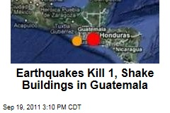 Earthquakes Strike Guatemala, Kill 1