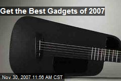 Get the Best Gadgets of 2007