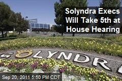 Solyndra Execs Will Take 5th at House Hearing