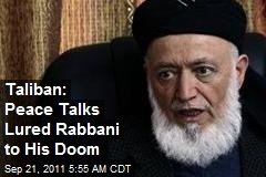 Taliban: Peace Talks Lured Rabbani to His Doom