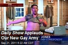 Daily Show Applauds Our New Gay Army