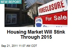 Housing Market Will Stink Through 2015