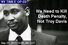 We Need to Kill Death Penalty, Not Troy Davis