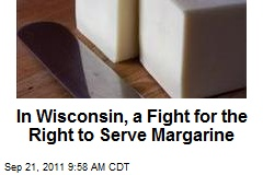 In Wisconsin, a Fight for the Right to Serve Margarine