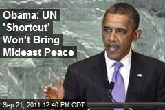 Obama: UN 'Shortcut' Won't Bring Mideast Peace