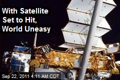 The Sky Is Falling! World Uneasy About Plunging Satellite