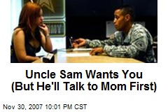 Uncle Sam Wants You (But He'll Talk to Mom First)