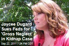 Kidnap Victim Jaycee Dugard Sues US Government for Gross Neglect in Supervision of Phillip Garrido