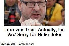 Lars von Trier: Actually, I'm Not Sorry for Hitler, Nazi Jokes at Cannes