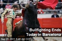 Bullfighting Ends Today in Barcelona