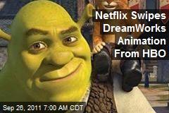 Netflix Swipes DreamWorks Animation From HBO
